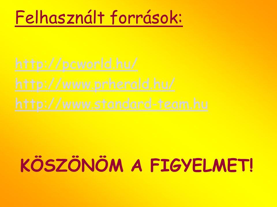 Felhasznált források: http://pcworld.hu/ http://www.prherald.hu/ http://www.standard-team.hu KÖSZÖNÖM A FIGYELMET!