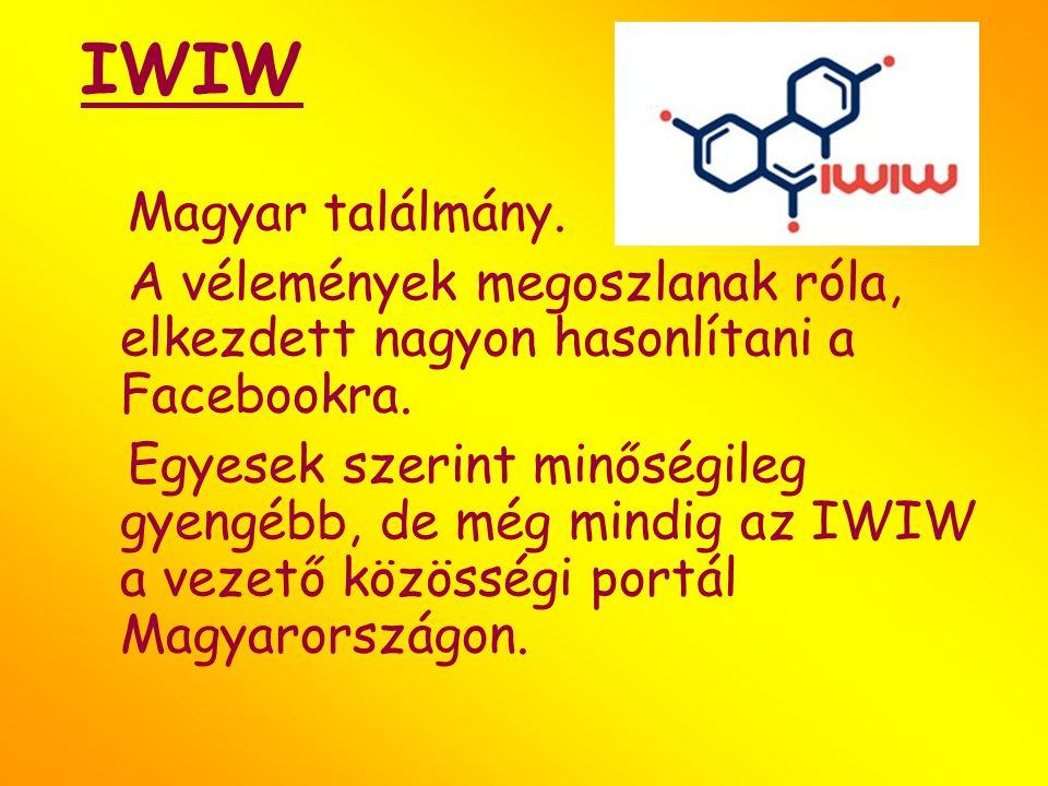 IWIW Magyar találmány. A vélemények megoszlanak róla, elkezdett nagyon hasonlítani a Facebookra. Egyesek szerint minőségileg gyengébb, de még mindig a