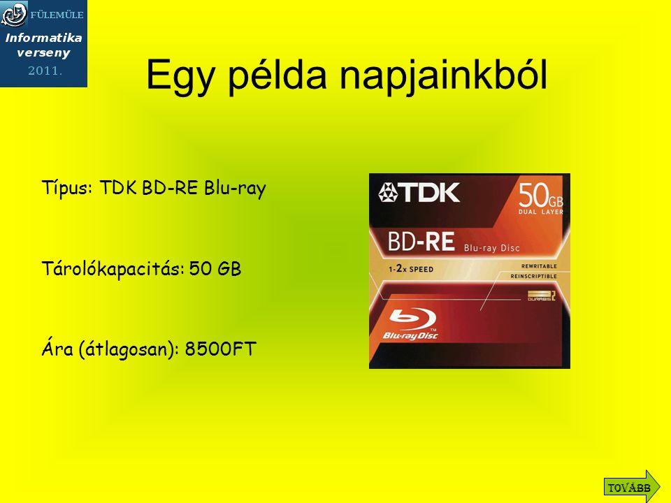 Típus: TDK BD-RE Blu-ray Tárolókapacitás: 50 GB Ára (átlagosan): 8500FT Egy példa napjainkból Tovább