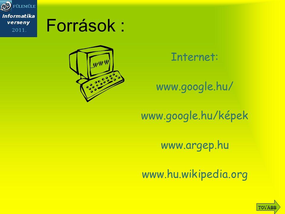 Források : Internet: www.google.hu/ www.google.hu/képek www.argep.hu www.hu.wikipedia.org Tovább