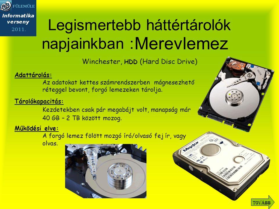 Legismertebb háttértárolók napjainkban : Winchester, HDD (H a rd Disc Drive) Adattárolás: Az adatokat kettes számrendszerben mágnesezhető réteggel bevont, forgó lemezeken tárolja.