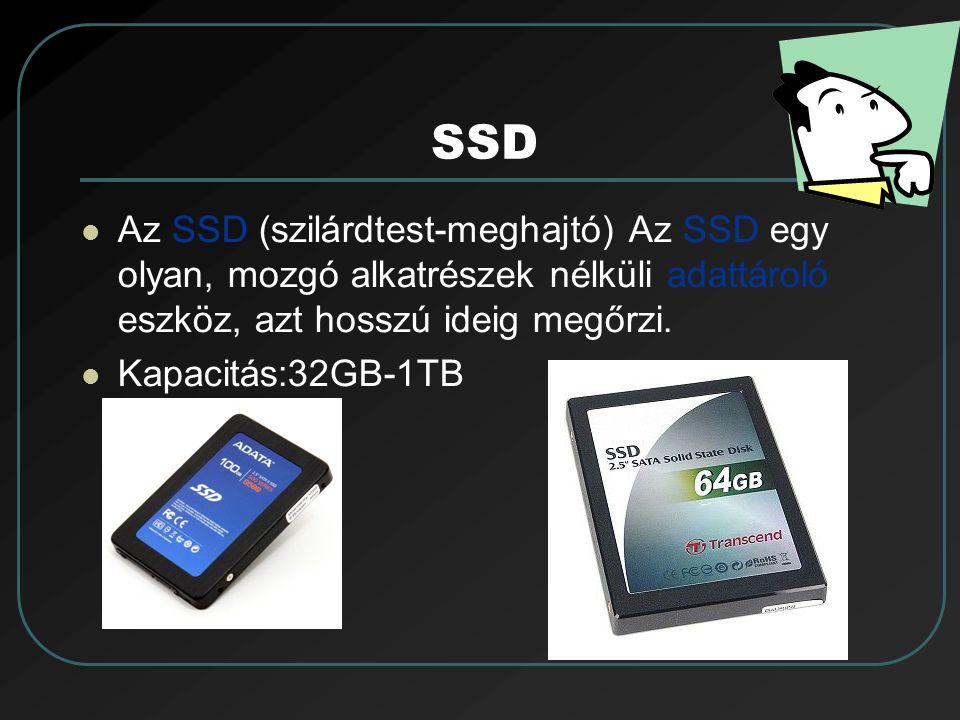 SSD Az SSD (szilárdtest-meghajtó) Az SSD egy olyan, mozgó alkatrészek nélküli adattároló eszköz, azt hosszú ideig megőrzi. Kapacitás:32GB-1TB