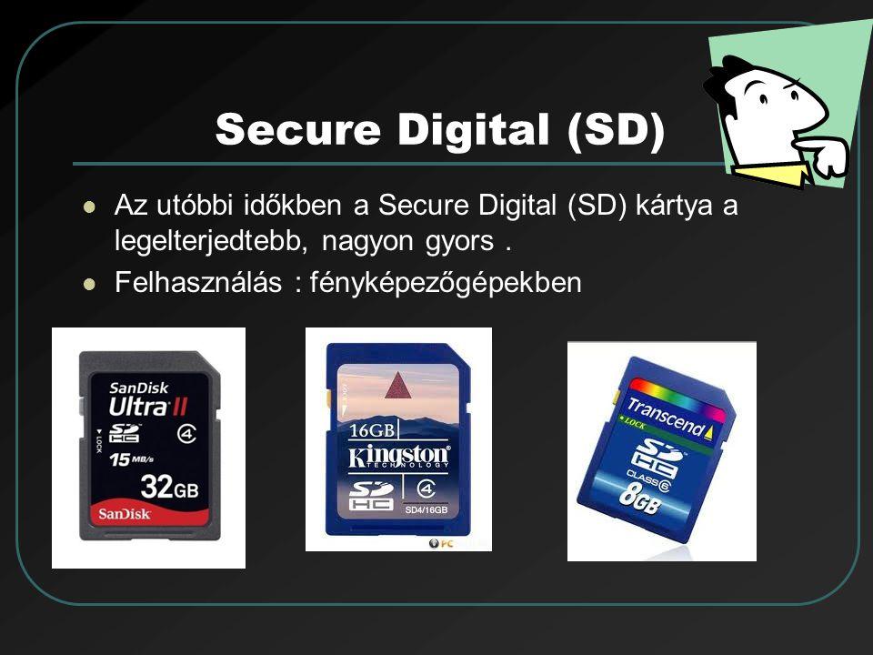 Secure Digital (SD) Az utóbbi időkben a Secure Digital (SD) kártya a legelterjedtebb, nagyon gyors. Felhasználás : fényképezőgépekben