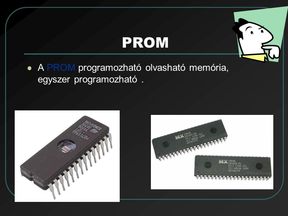 EPROM Az EPROM (Erasable PROM) egy olyan ROM, melynek tartalmát különleges körülmények között ultraibolya fény segítségével törölhetjük, és akár többször is újraírhatjuk.