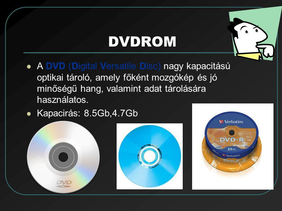 DVDROM A DVD (Digital Versatile Disc) nagy kapacitású optikai tároló, amely főként mozgókép és jó minőségű hang, valamint adat tárolására használatos.