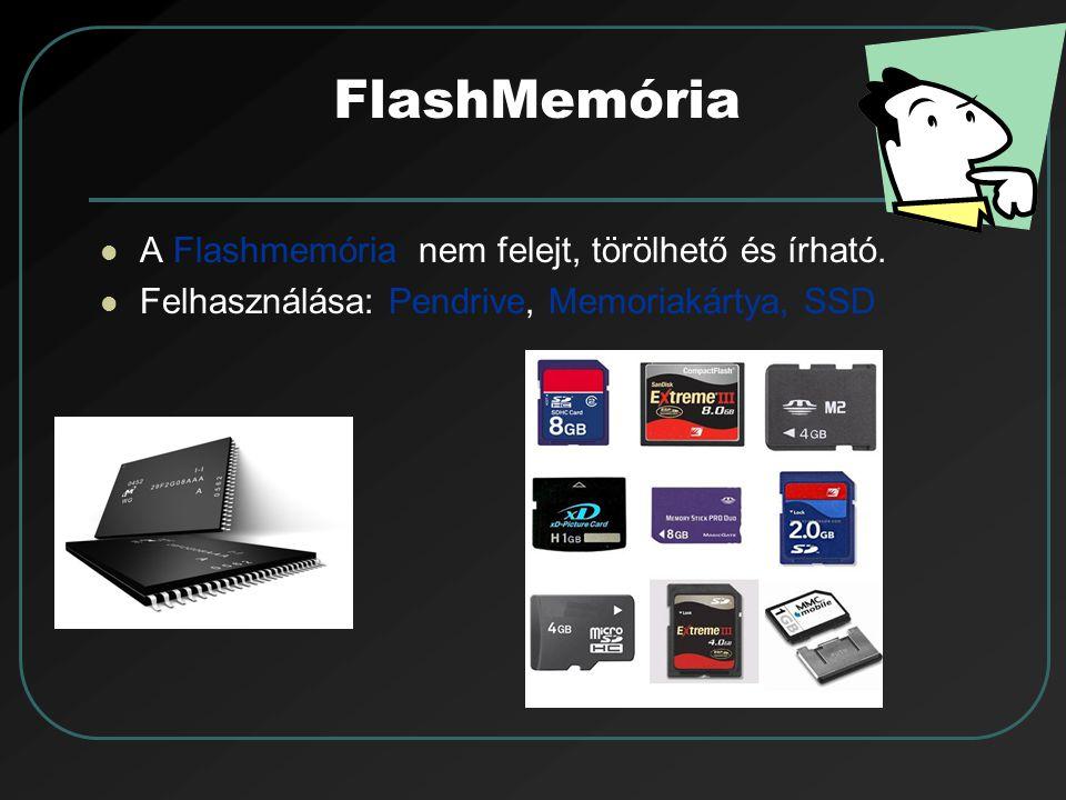 FlashMemória A Flashmemória nem felejt, törölhető és írható. Felhasználása: Pendrive, Memoriakártya, SSD