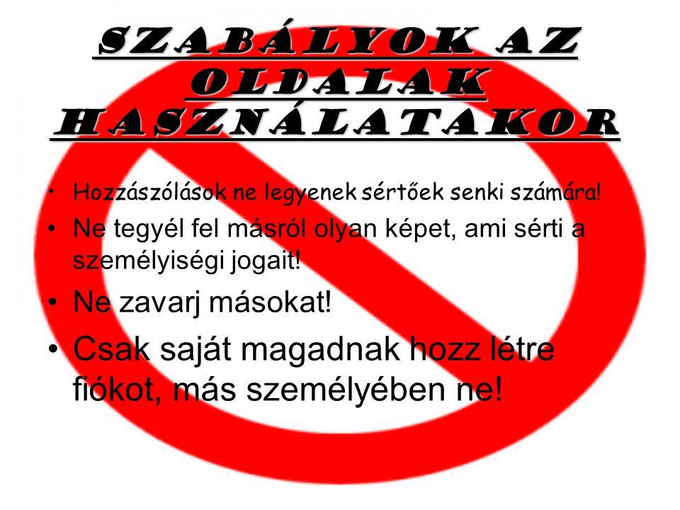Szabályok az oldalak használatakor Hozzászólások ne legyenek sértőek senki számára! Ne tegyél fel másról olyan képet, ami sérti a személyiségi jogait!