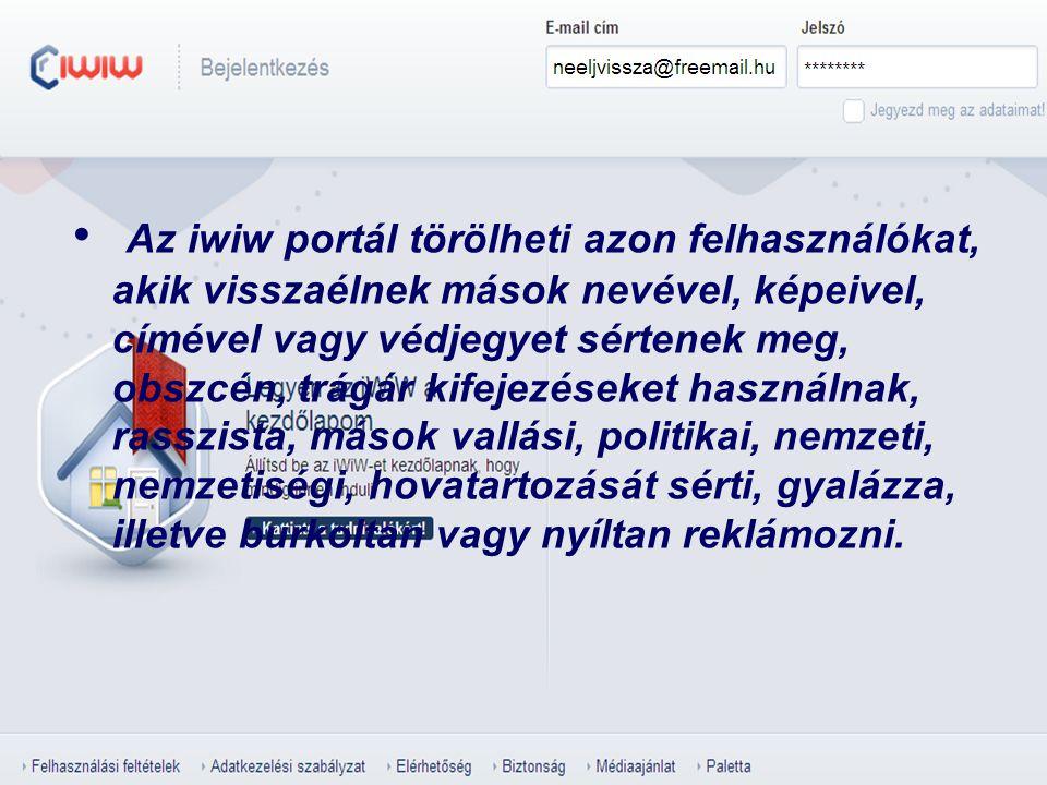 Az iwiw portál törölheti azon felhasználókat, akik visszaélnek mások nevével, képeivel, címével vagy védjegyet sértenek meg, obszcén, trágár kifejezés