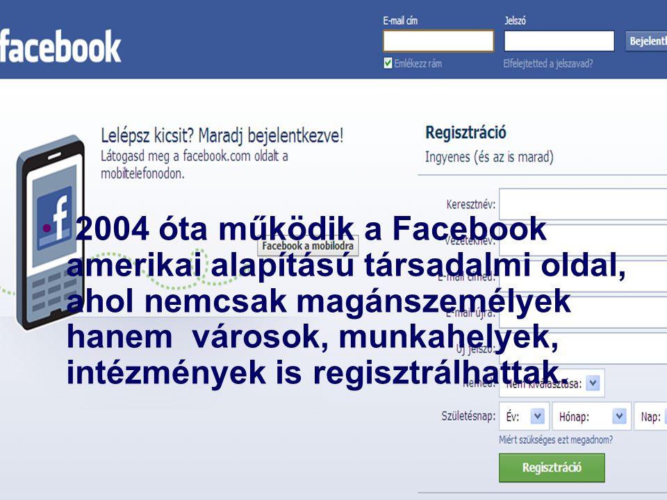 2004 óta működik a Facebook amerikai alapítású társadalmi oldal, ahol nemcsak magánszemélyek hanem városok, munkahelyek, intézmények is regisztrálhatt