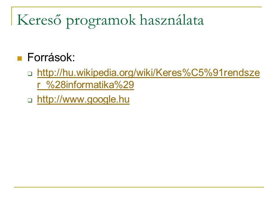 Kereső programok használata Források:  http://hu.wikipedia.org/wiki/Keres%C5%91rendsze r_%28informatika%29 http://hu.wikipedia.org/wiki/Keres%C5%91rendsze r_%28informatika%29  http://www.google.hu http://www.google.hu