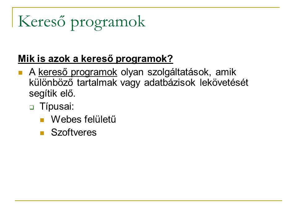 Kereső programok Mik is azok a kereső programok.