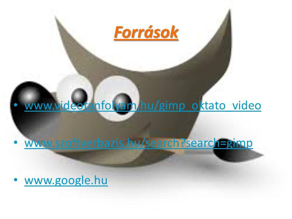 Források www.videotanfolyam.hu/gimp_oktato_video www.szoftverbazis.hu/search?search=gimp www.google.hu