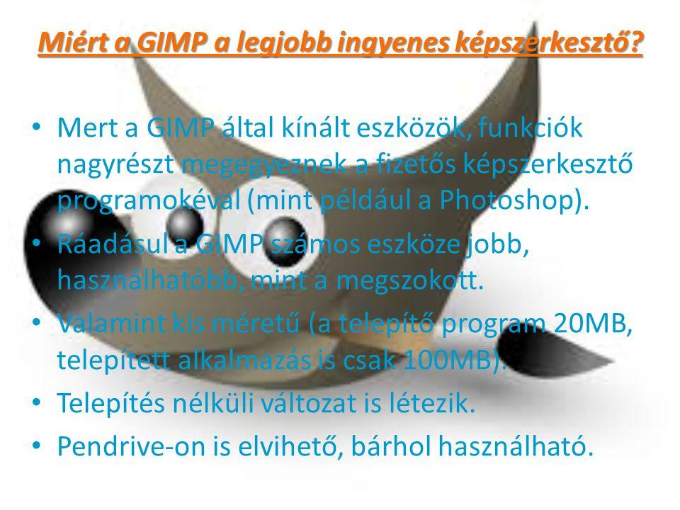 Mert a GIMP által kínált eszközök, funkciók nagyrészt megegyeznek a fizetős képszerkesztő programokéval (mint például a Photoshop). Ráadásul a GIMP sz