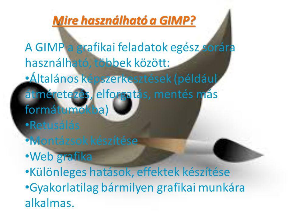 Mire használható a GIMP? A GIMP a grafikai feladatok egész sorára használható, többek között: Általános képszerkesztések (például átméretezés, elforga