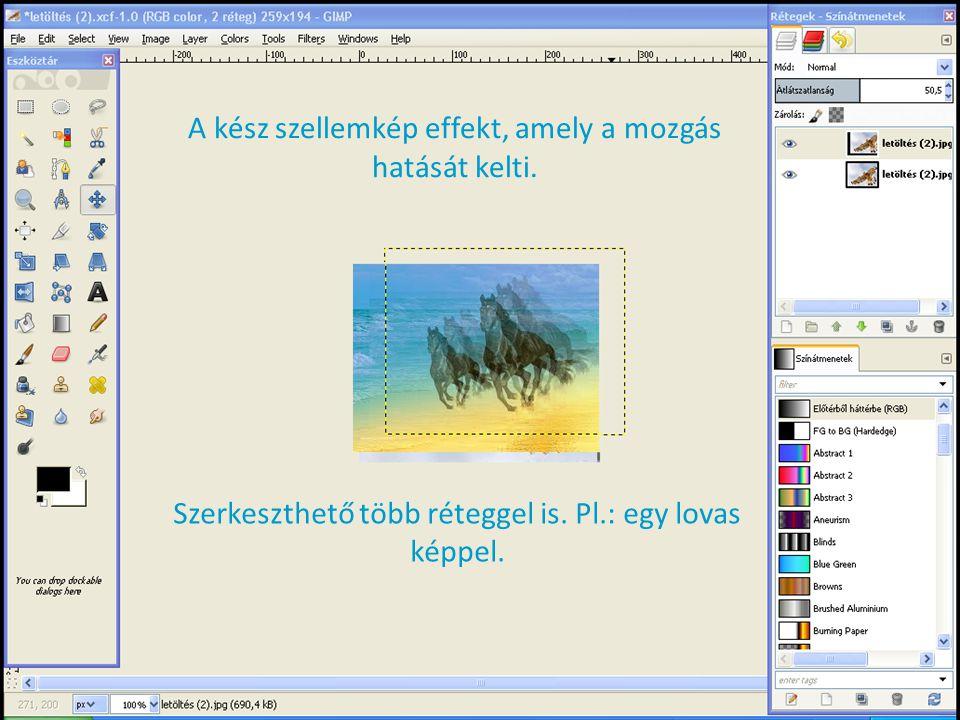 Szellemkép effekt 1. Lépés: Ctrl – Alt - O 2. Lépés: Kép beillesztése Felhasználjuk az előbb beillesztett képet 3.Lépés: Arrébb csúsztatjuk a képet 