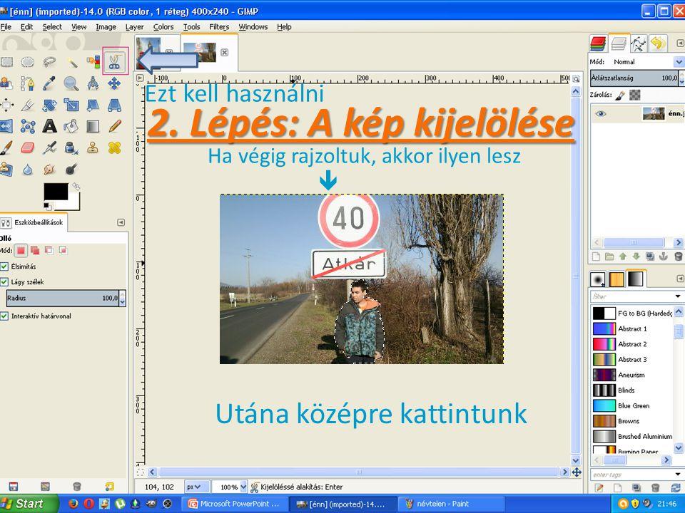 2. Lépés: A kép kijelölése Ezt kell használni Ha végig rajzoltuk, akkor ilyen lesz  Utána középre kattintunk