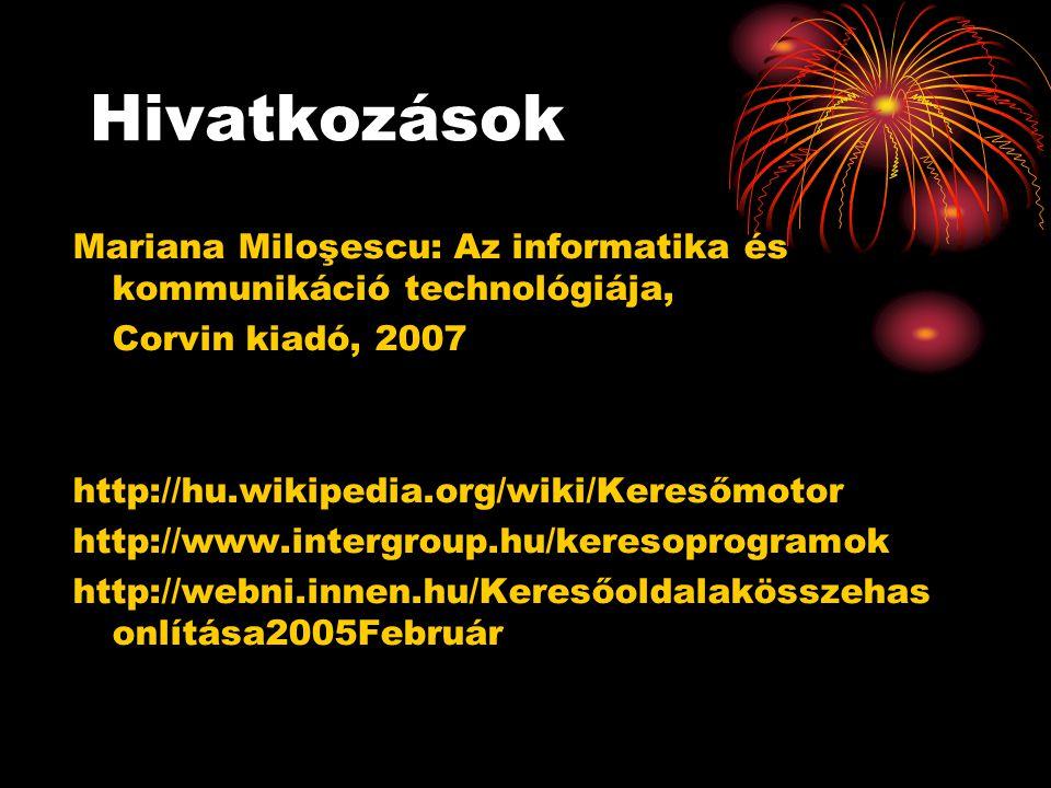 Hivatkozások Mariana Miloşescu: Az informatika és kommunikáció technológiája, Corvin kiadó, 2007 http://hu.wikipedia.org/wiki/Keresőmotor http://www.intergroup.hu/keresoprogramok http://webni.innen.hu/Keresőoldalakösszehas onlítása2005Február