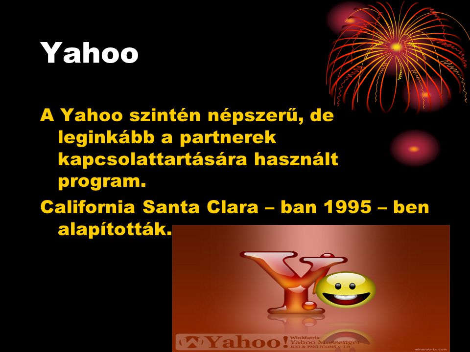 Yahoo A Yahoo szintén népszerű, de leginkább a partnerek kapcsolattartására használt program.
