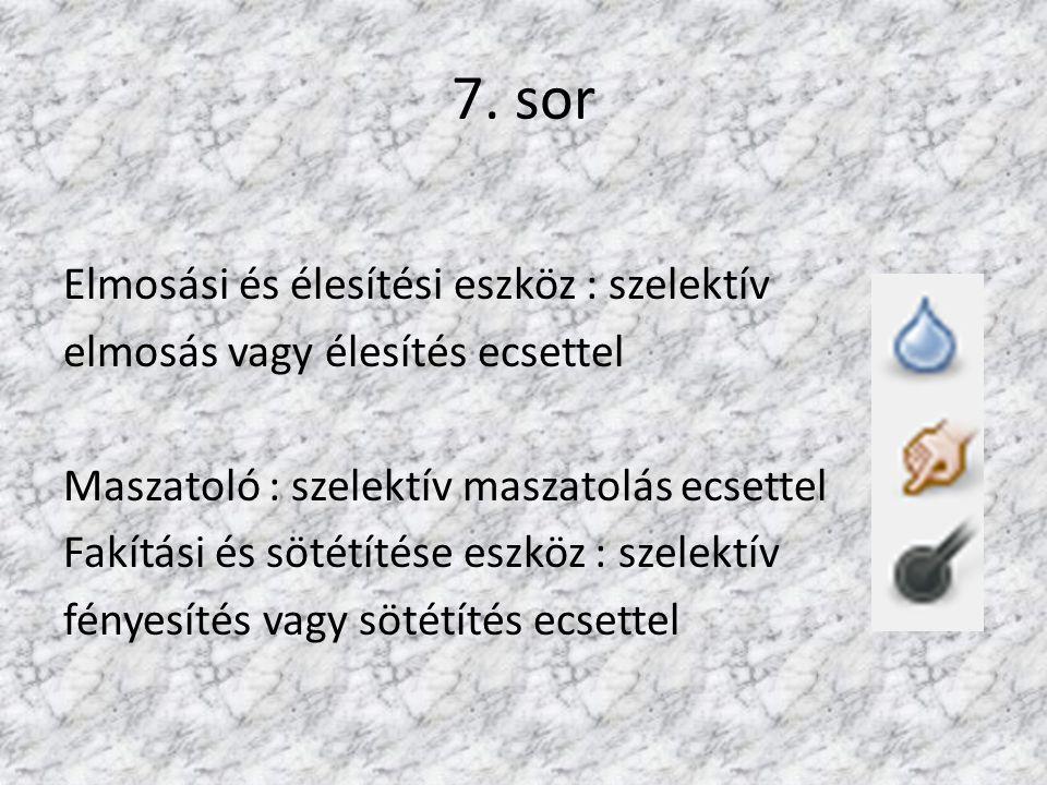 7. sor Elmosási és élesítési eszköz : szelektív elmosás vagy élesítés ecsettel Maszatoló : szelektív maszatolás ecsettel Fakítási és sötétítése eszköz