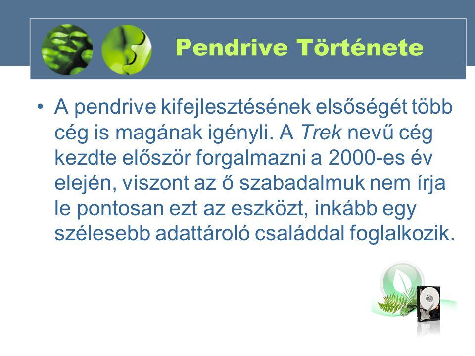 Pendrive Története A pendrive kifejlesztésének elsőségét több cég is magának igényli. A Trek nevű cég kezdte először forgalmazni a 2000-es év elején,