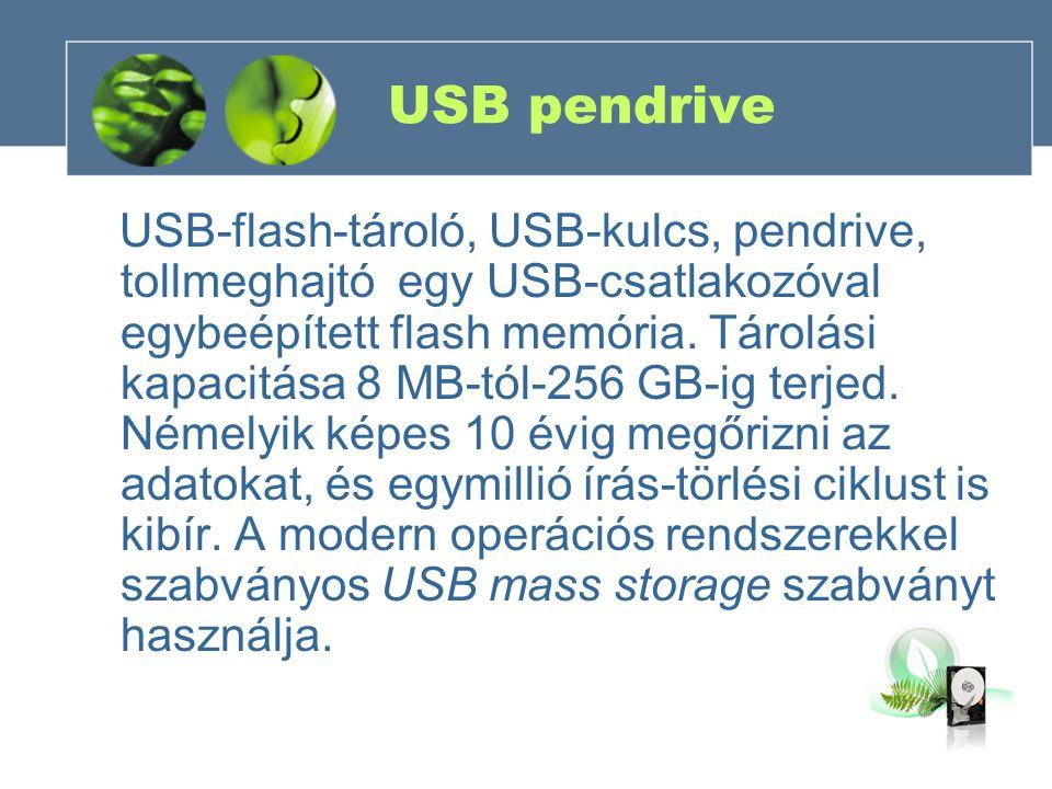 USB pendrive USB-flash-tároló, USB-kulcs, pendrive, tollmeghajtó egy USB-csatlakozóval egybeépített flash memória. Tárolási kapacitása 8 MB-tól-256 GB