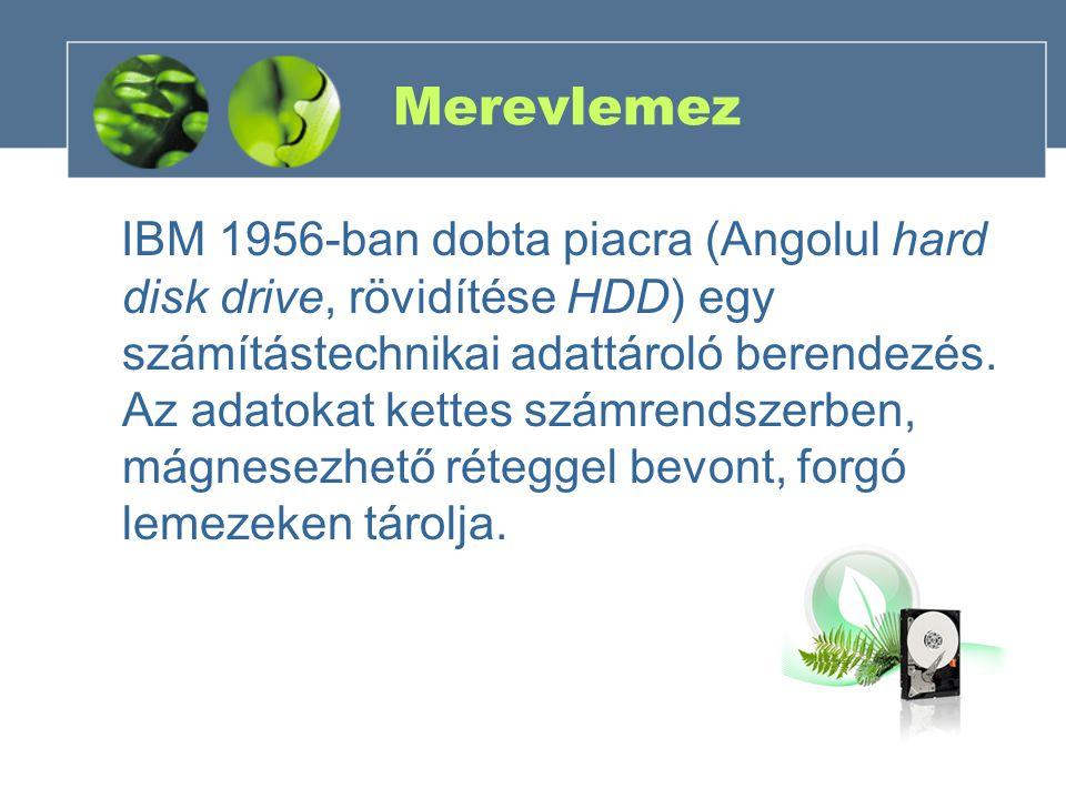 Merevlemez IBM 1956-ban dobta piacra (Angolul hard disk drive, rövidítése HDD) egy számítástechnikai adattároló berendezés. Az adatokat kettes számren