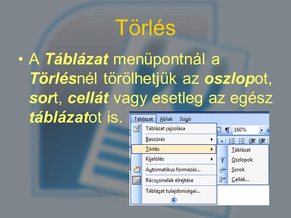 Törlés A Táblázat menüpontnál a Törlésnél törölhetjük az oszlopot, sort, cellát vagy esetleg az egész táblázatot is.
