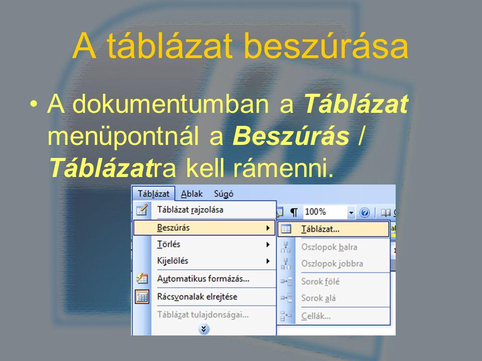 A táblázat beszúrása A dokumentumban a Táblázat menüpontnál a Beszúrás / Táblázatra kell rámenni.