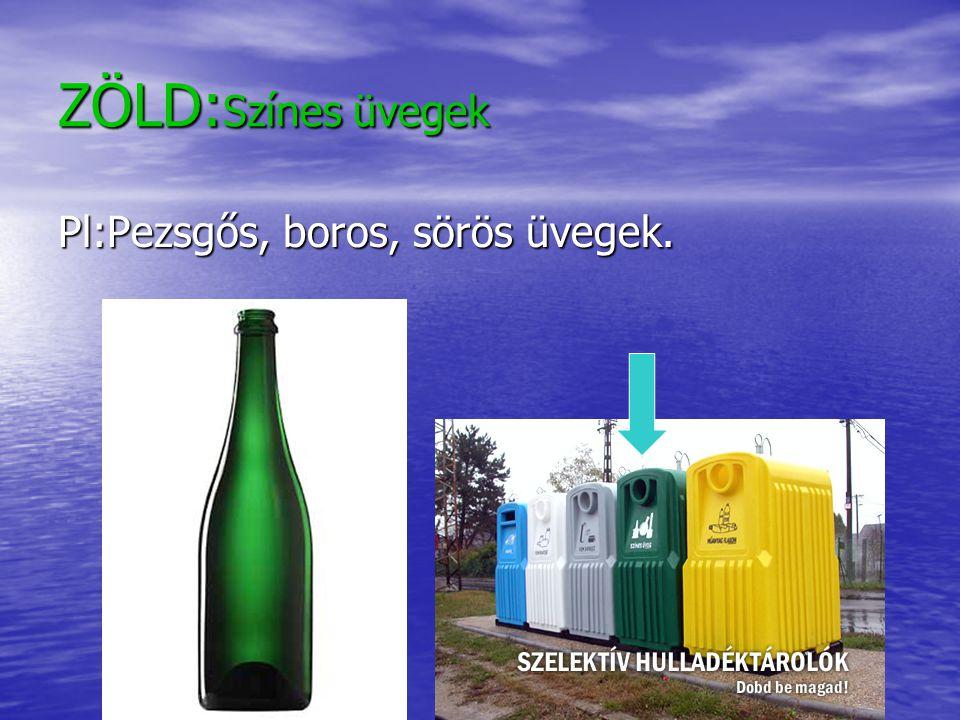 ZÖLD: Színes üvegek Pl:Pezsgős, boros, sörös üvegek.