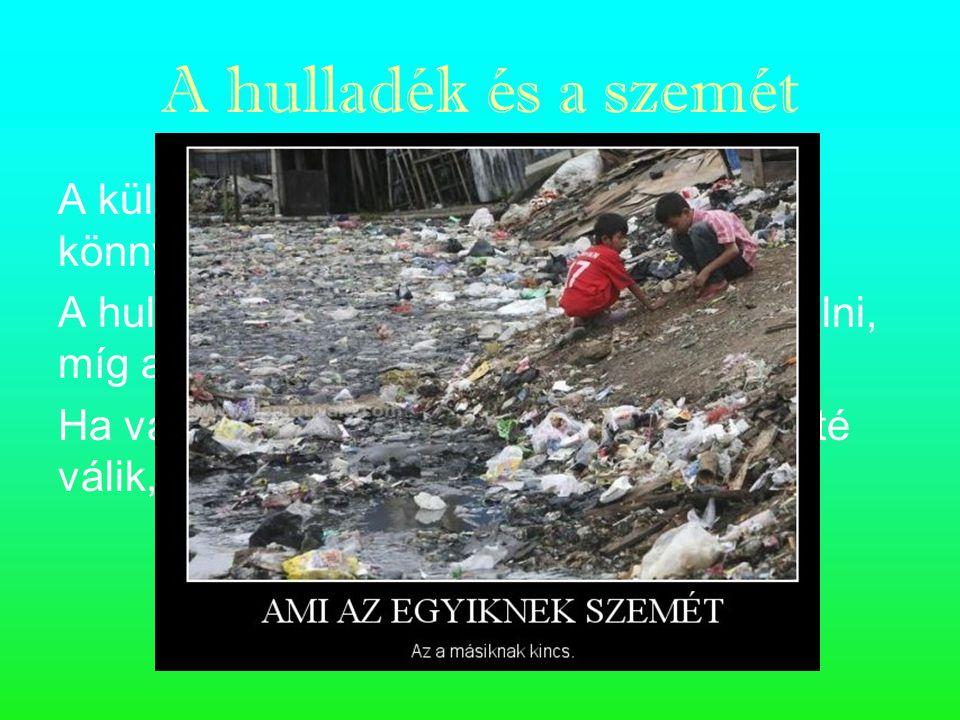 """A hulladék és a szemét A különbség az előző definíciók után könnyen leszűrhető. A hulladékot többször is fel lehet használni, míg a szemét """"egyszer él"""