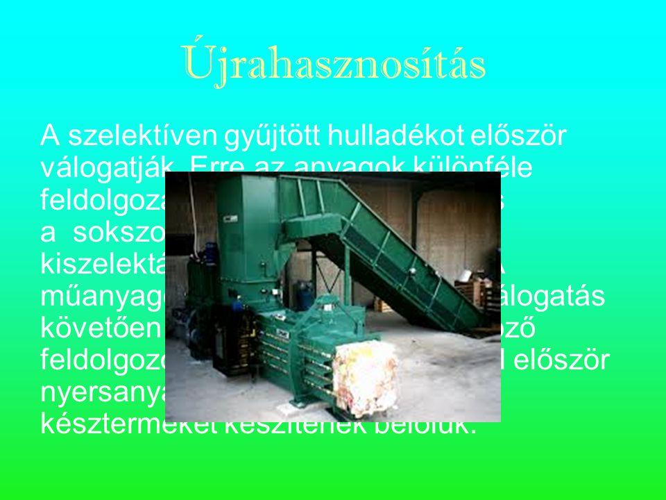 Újrahasznosítás A szelektíven gyűjtött hulladékot először válogatják.