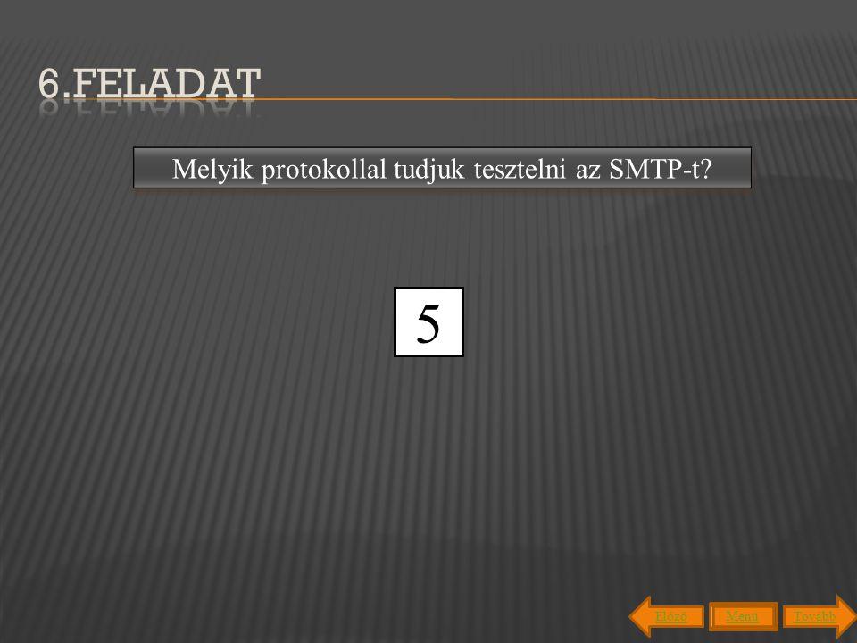 Telnettel tudjuk tesztelni. Melyik protokollal tudjuk tesztelni az SMTP-t? 012345 Menü TovábbElőző
