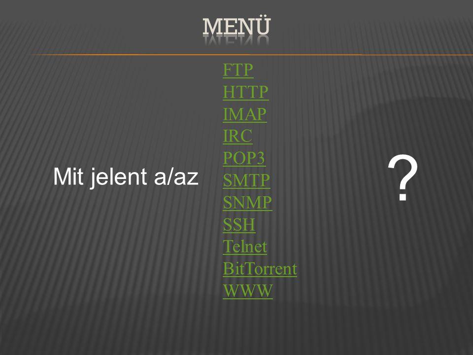 FTP HTTP IMAP IRC POP3 SMTP SNMP SSH Telnet BitTorrent WWW Mit jelent a/az ?