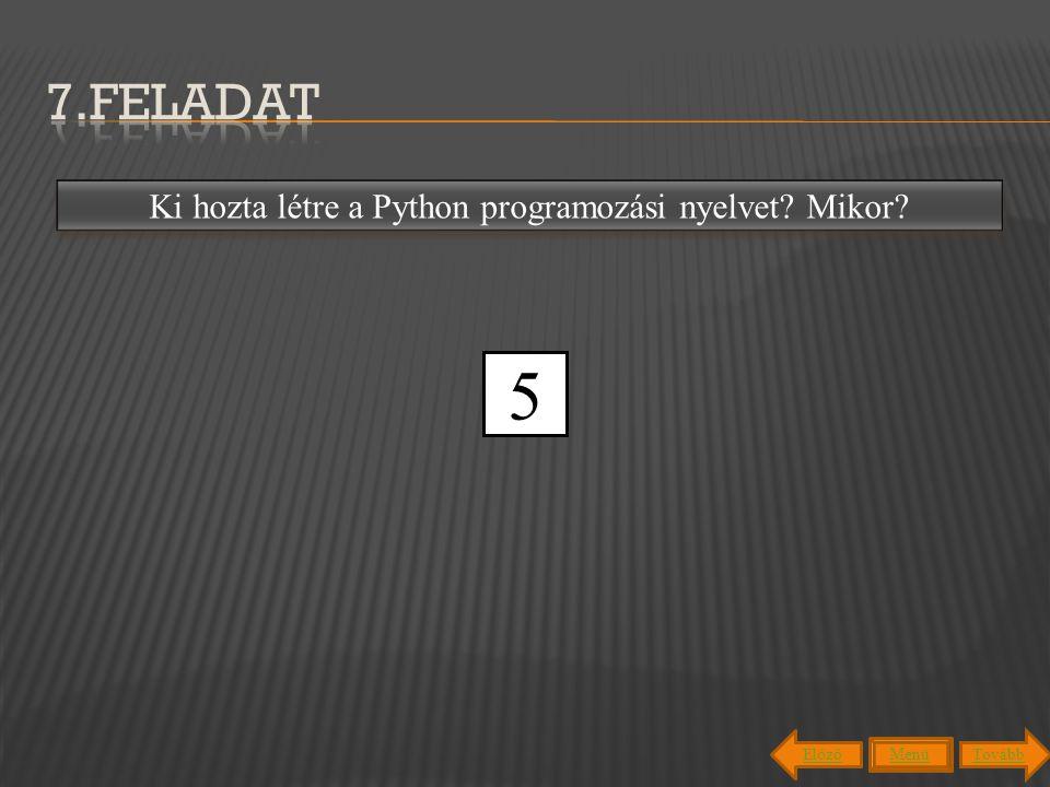 Guido van Rossum holland programozó hozta létre meg 1991-ben. Ki hozta létre a Python programozási nyelvet? Mikor? 012345 Menü TovábbElőző