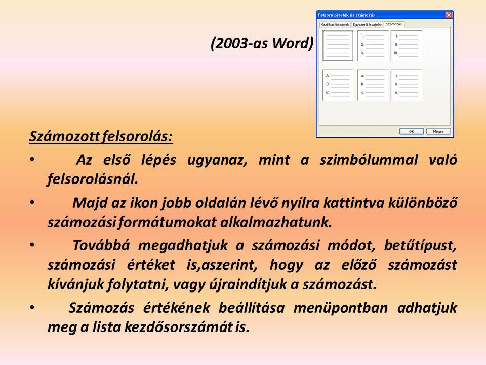 (2003-as Word) Számozott felsorolás: Az első lépés ugyanaz, mint a szimbólummal való felsorolásnál. Majd az ikon jobb oldalán lévő nyílra kattintva kü