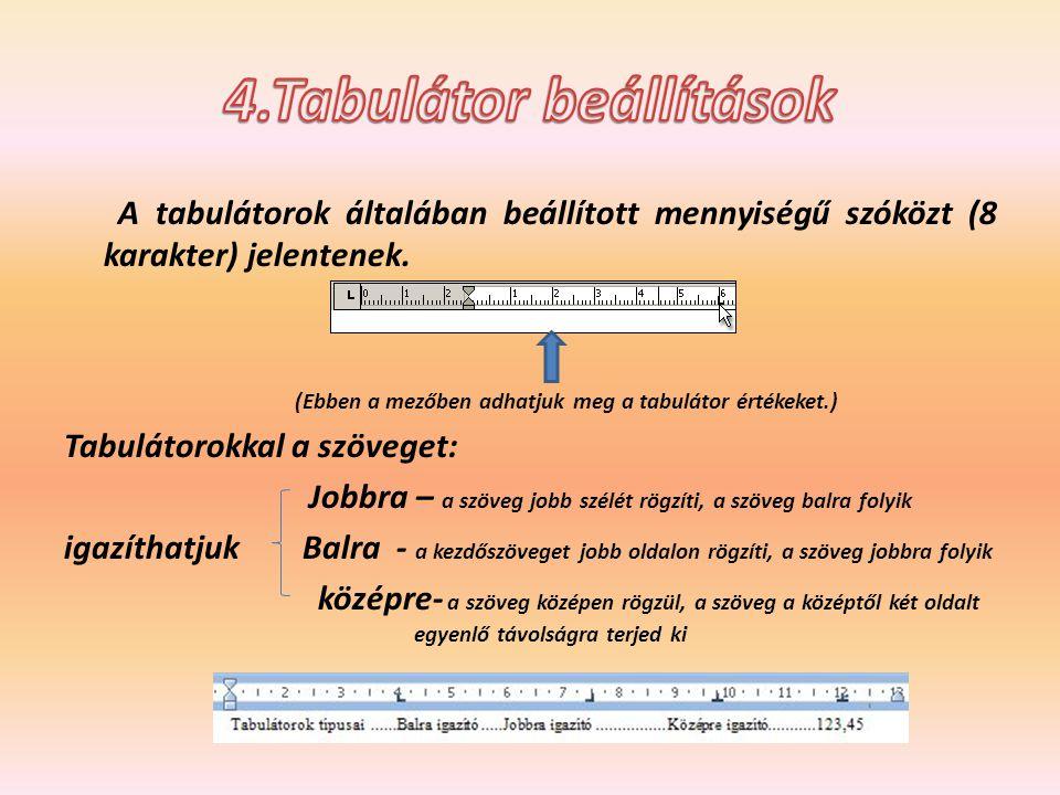 A tabulátorok általában beállított mennyiségű szóközt (8 karakter) jelentenek. (Ebben a mezőben adhatjuk meg a tabulátor értékeket.) Tabulátorokkal a