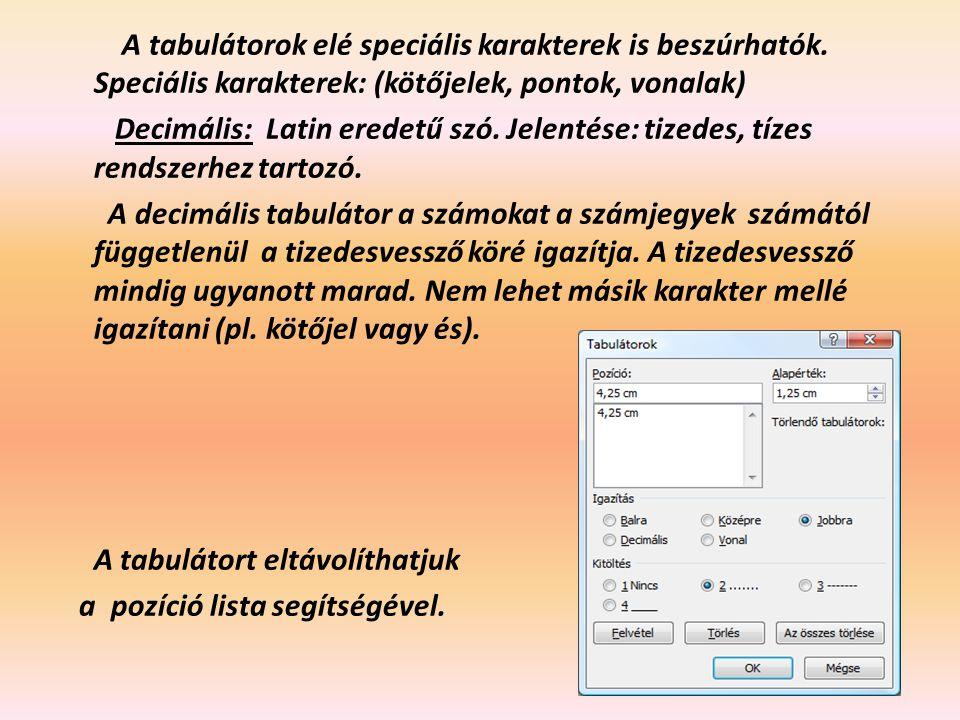 A tabulátorok elé speciális karakterek is beszúrhatók. Speciális karakterek: (kötőjelek, pontok, vonalak) Decimális: Latin eredetű szó. Jelentése: tiz