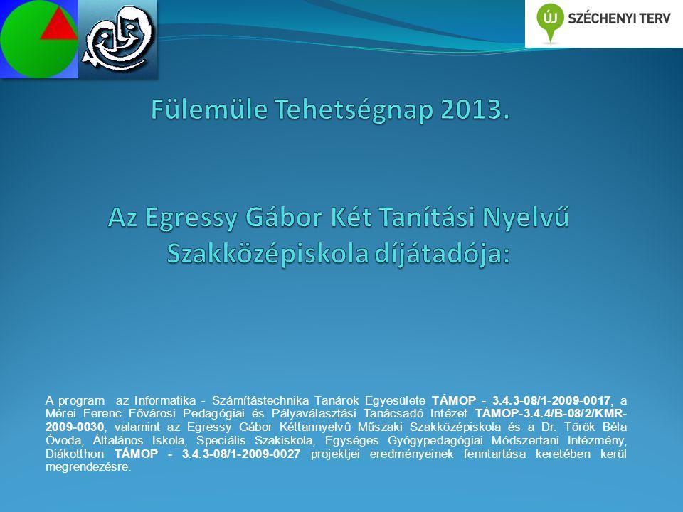 A program az Informatika - Számítástechnika Tanárok Egyesülete TÁMOP - 3.4.3-08/1-2009-0017, a Mérei Ferenc Fővárosi Pedagógiai és Pályaválasztási Tanácsadó Intézet TÁMOP-3.4.4/B-08/2/KMR- 2009-0030, valamint az Egressy Gábor Kéttannyelvû Műszaki Szakközépiskola és a Dr.