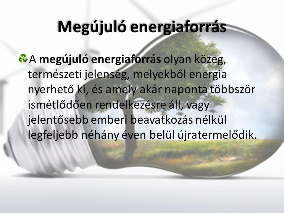 Megújuló energiaforrás A megújuló energiaforrás olyan közeg, természeti jelenség, melyekből energia nyerhető ki, és amely akár naponta többször ismétl