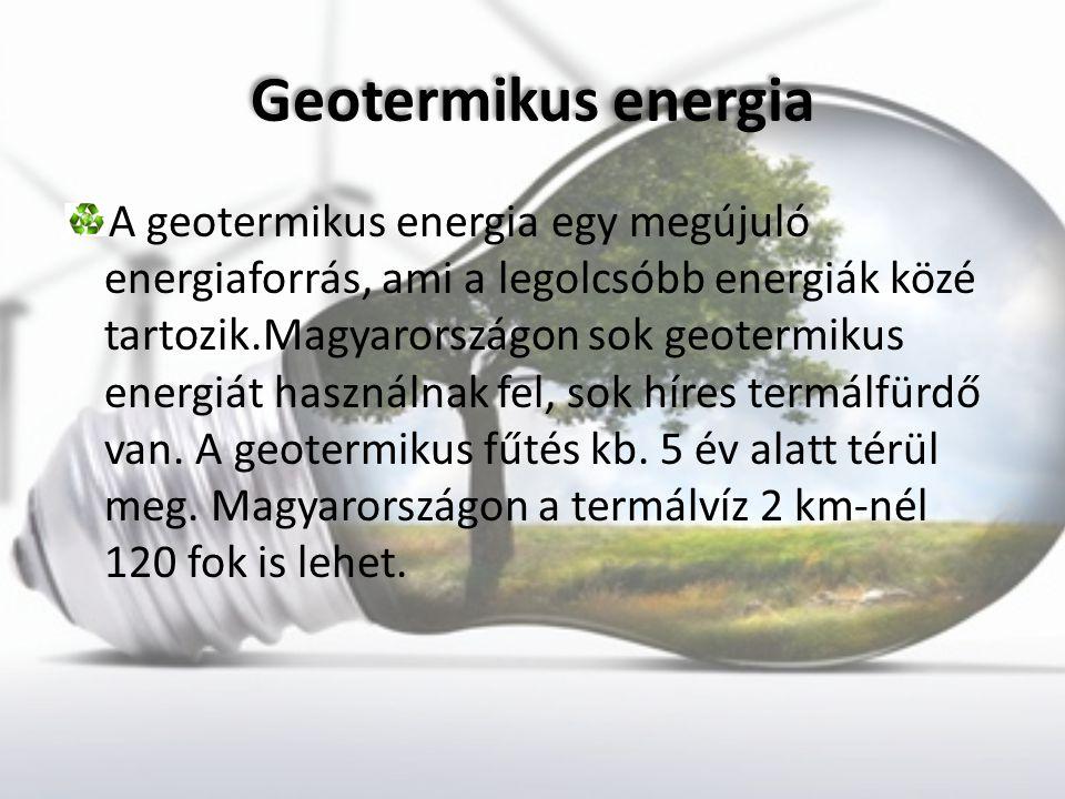 A geotermikus energia egy megújuló energiaforrás, ami a legolcsóbb energiák közé tartozik.Magyarországon sok geotermikus energiát használnak fel, sok