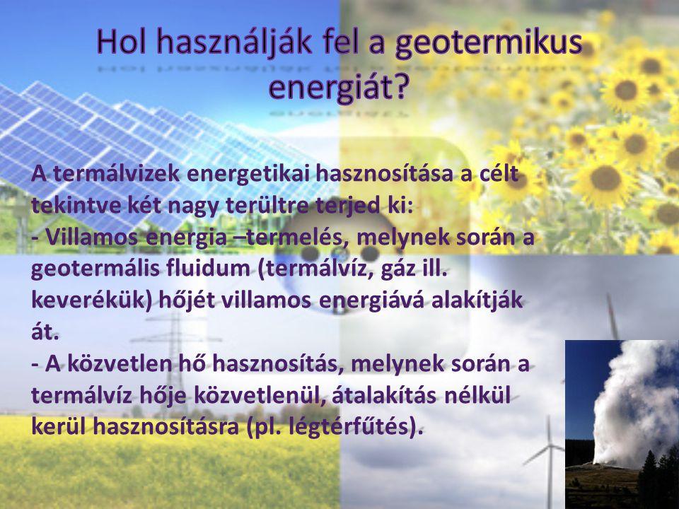 A termálvizek energetikai hasznosítása a célt tekintve két nagy terültre terjed ki: - Villamos energia –termelés, melynek során a geotermális fluidum