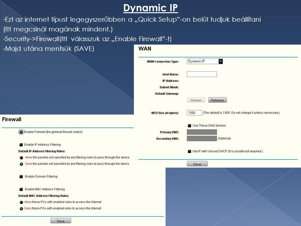 """Dynamic IP Ezt az internet típust legegyszerűbben a """"Quick Setup""""-on belül tudjuk beállítani (Itt megcsinál magának mindent.) Security->Firewall(Itt v"""