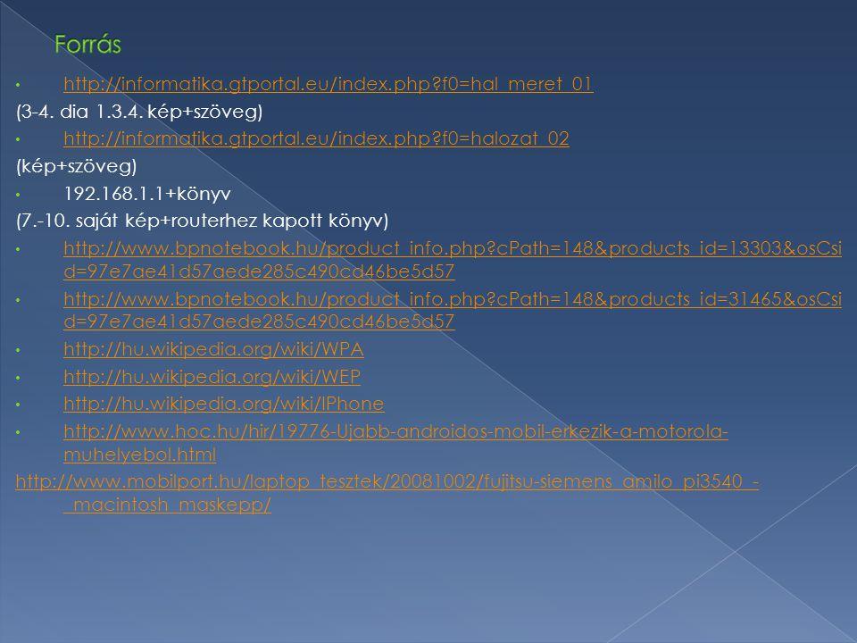http://informatika.gtportal.eu/index.php?f0=hal_meret_01 (3-4. dia 1.3.4. kép+szöveg) http://informatika.gtportal.eu/index.php?f0=halozat_02 (kép+szöv
