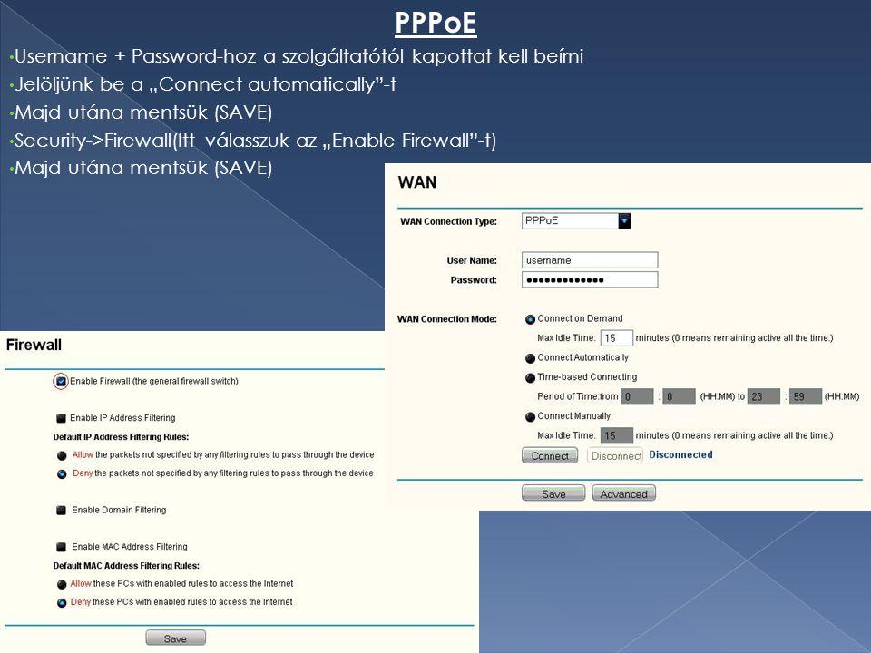 """PPPoE Username + Password-hoz a szolgáltatótól kapottat kell beírni Jelöljünk be a """"Connect automatically""""-t Majd utána mentsük (SAVE) Security->Firew"""
