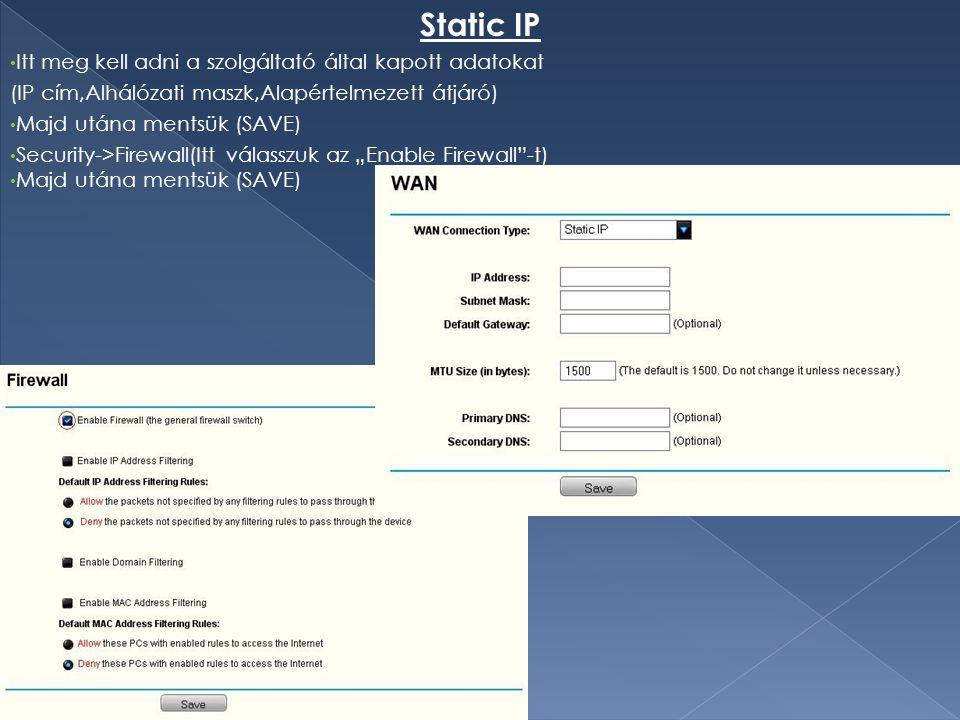 Static IP Itt meg kell adni a szolgáltató által kapott adatokat (IP cím,Alhálózati maszk,Alapértelmezett átjáró) Majd utána mentsük (SAVE) Security->F