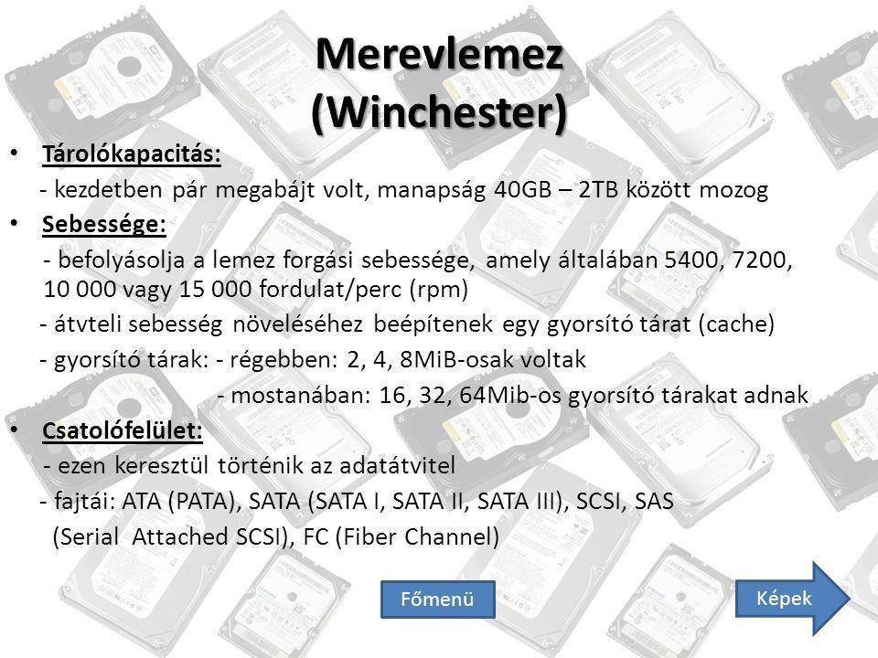 Merevlemez (Winchester) Tárolókapacitás: - kezdetben pár megabájt volt, manapság 40GB – 2TB között mozog Sebessége: - befolyásolja a lemez forgási seb
