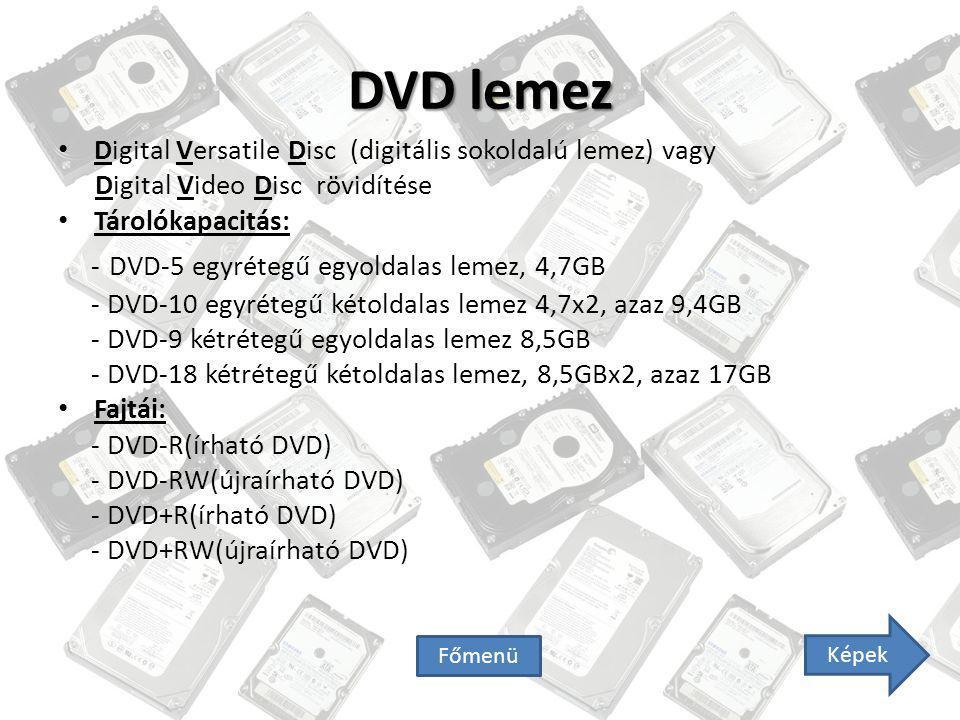 DVD lemez Digital Versatile Disc (digitális sokoldalú lemez) vagy Digital Video Disc rövidítése Tárolókapacitás: - DVD-5 egyrétegű egyoldalas lemez, 4