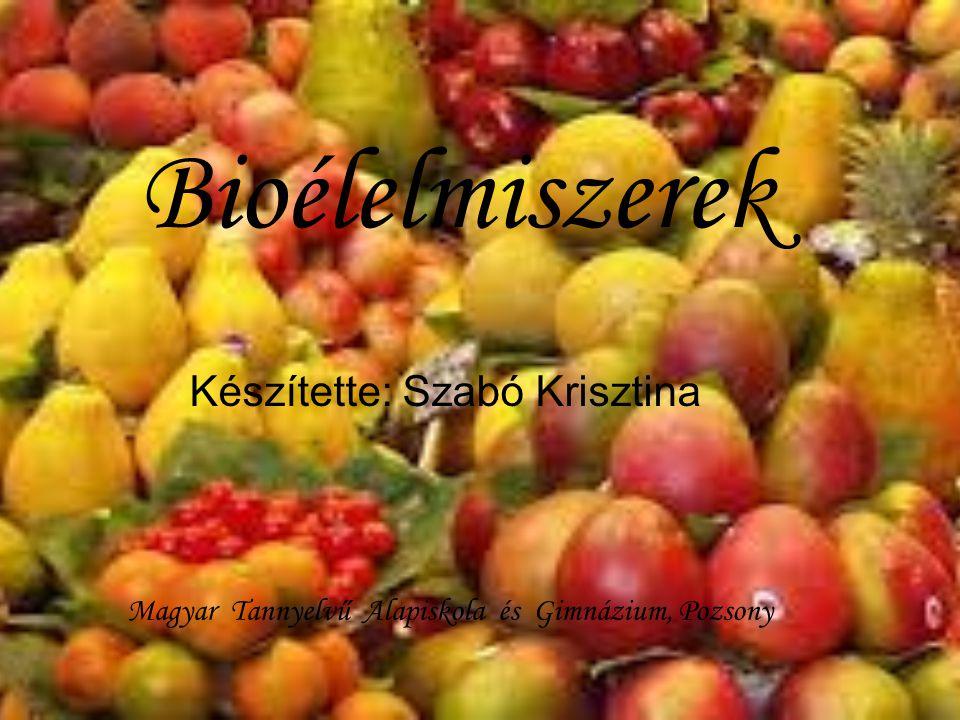 Bioélelmiszerek Készítette: Szabó Krisztina Magyar Tannyelvű Alapiskola és Gimnázium, Pozsony