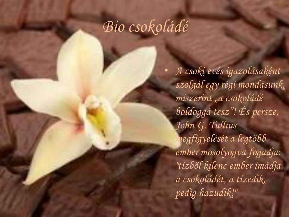 """Bio csokoládé A csoki evés igazolásaként szolgál egy régi mondásunk, miszerint """"a csokoládé boldoggá tesz""""! És persze, John G. Tullius megfigyelését a"""