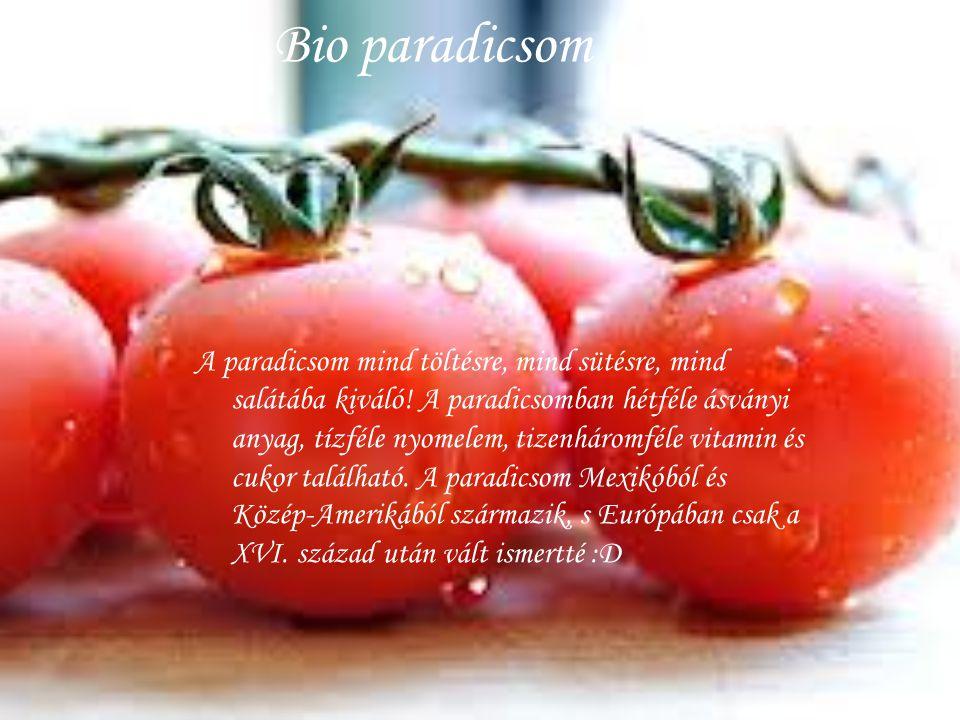 Bio paradicsom A paradicsom mind töltésre, mind sütésre, mind salátába kiváló! A paradicsomban hétféle ásványi anyag, tízféle nyomelem, tizenháromféle